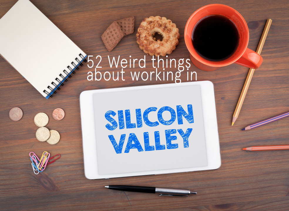 52 weird things about working in Silicon Valley
