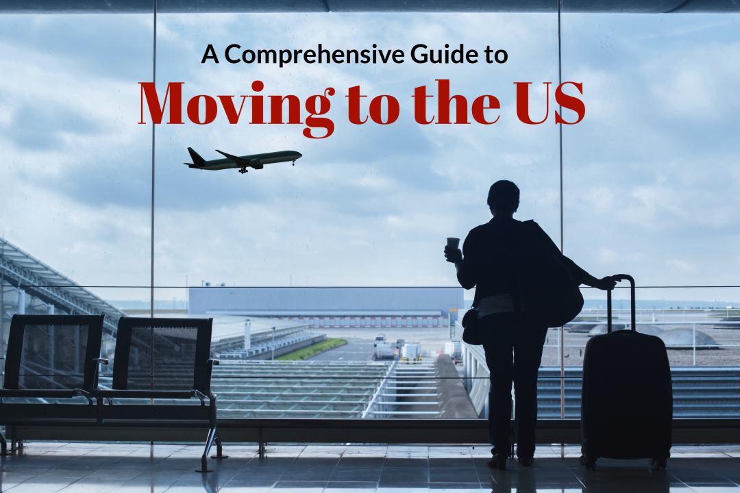 MOVING TO THE US: A COMPREHENSIVE GUIDE